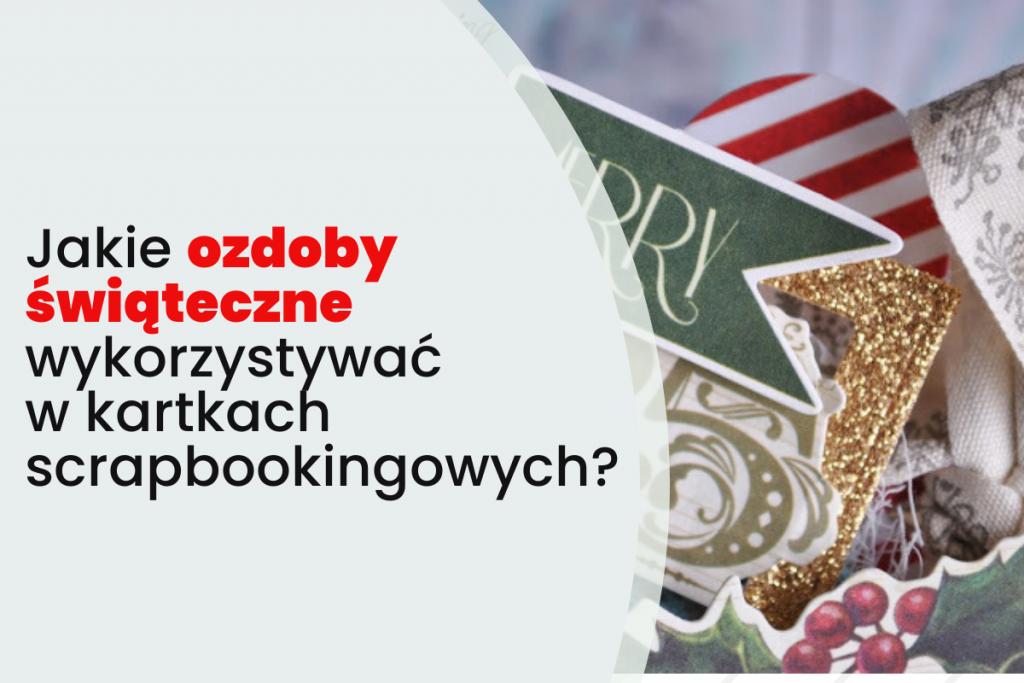 Jakie ozdoby świąteczne wykorzystywać w kartkach scrapbookingowych